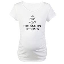 Keep Calm by focusing on Opticia Shirt