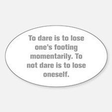 To dare is to lose one s footing momentarily To no