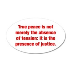 True peace is not merely the absence of tension it