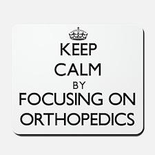 Keep Calm by focusing on Orthopedics Mousepad