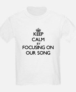 Keep Calm by focusing on Our Song T-Shirt