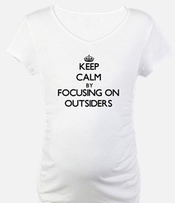 Keep Calm by focusing on Outside Shirt