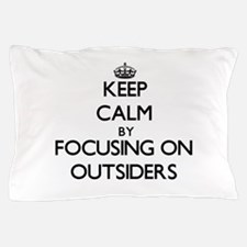 Keep Calm by focusing on Outsiders Pillow Case