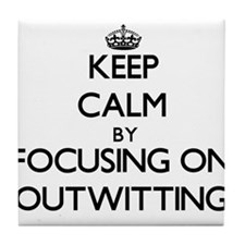 Keep Calm by focusing on Outwitting Tile Coaster