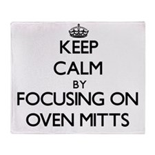 Keep Calm by focusing on Oven Mitts Throw Blanket