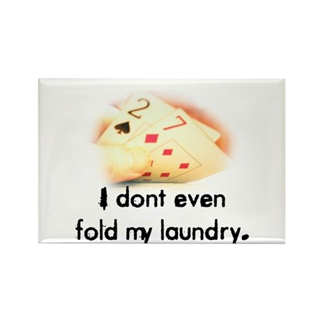 I don't even fold my laundry Rectangle Magnet