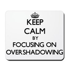 Keep Calm by focusing on Overshadowing Mousepad