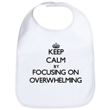 Keep Calm by focusing on Overwhelming Bib