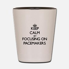 Keep Calm by focusing on Pacemakers Shot Glass