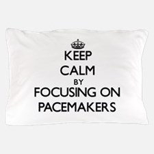 Keep Calm by focusing on Pacemakers Pillow Case