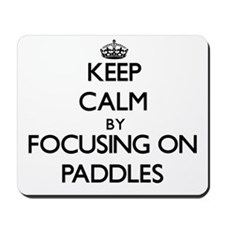 Keep Calm by focusing on Paddles Mousepad
