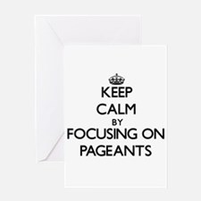 Keep Calm by focusing on Pageants Greeting Cards