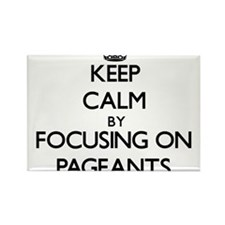 Keep Calm by focusing on Pageants Magnets