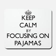 Keep Calm by focusing on Pajamas Mousepad