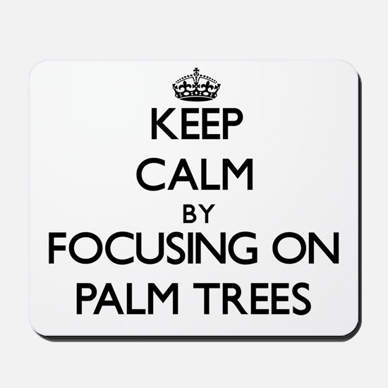 Keep Calm by focusing on Palm Trees Mousepad