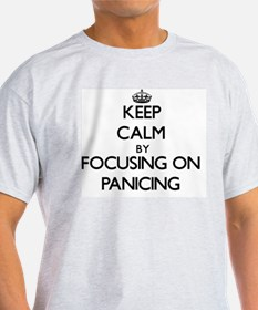 Keep Calm by focusing on Panicing T-Shirt