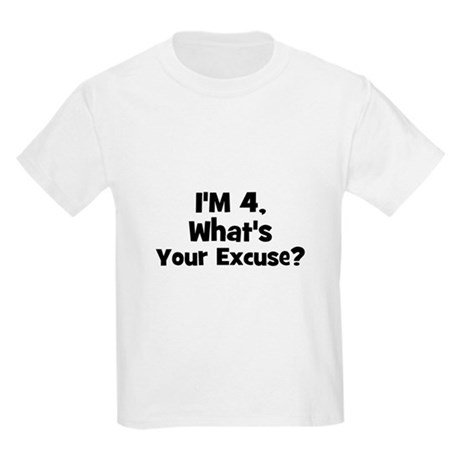I'm 4, what's your excuse? Kids Light T-Shirt
