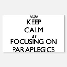Keep Calm by focusing on Paraplegics Decal