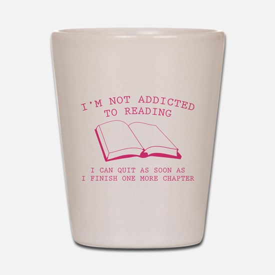 I'm Not Addicted To Reading Shot Glass