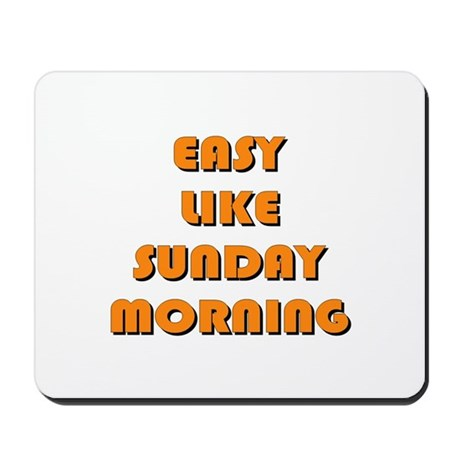 Easy Like Sunday Morning Mousepad