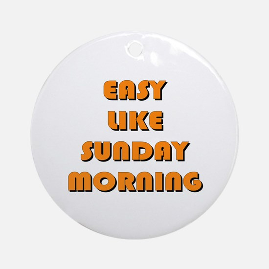 Easy Like Sunday Morning Ornament (Round)