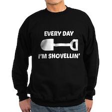 Every Day I'm Shovellin' Sweatshirt