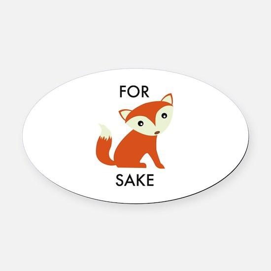 For Fox Sake Oval Car Magnet