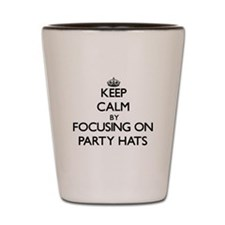 Keep Calm by focusing on Party Hats Shot Glass
