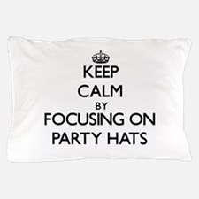 Keep Calm by focusing on Party Hats Pillow Case