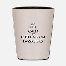 Keep Calm by focusing on Passbooks Shot Glass