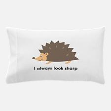 I Always Look Sharp Pillow Case