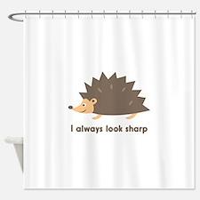 I Always Look Sharp Shower Curtain