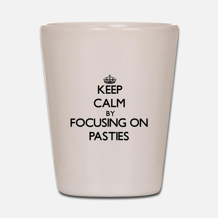 Keep Calm by focusing on Pasties Shot Glass