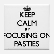Keep Calm by focusing on Pasties Tile Coaster