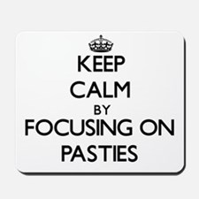 Keep Calm by focusing on Pasties Mousepad