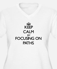 Keep Calm by focusing on Paths Plus Size T-Shirt