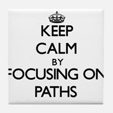 Keep Calm by focusing on Paths Tile Coaster
