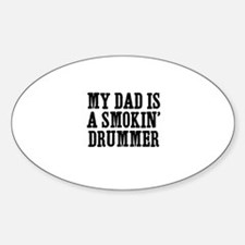 my dad is a smokin' drummer Oval Decal