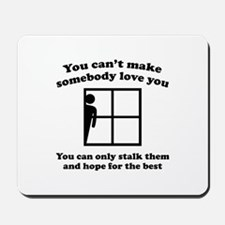 You Can't Make Somebody Love You Mousepad