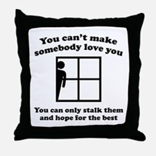You Can't Make Somebody Love You Throw Pillow