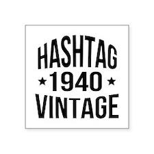 "Hashtag Vintage 1940 Square Sticker 3"" x 3"""