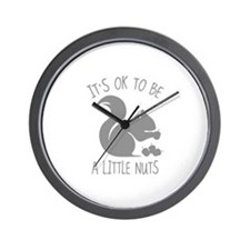 It's OK To Be A Little Nuts Wall Clock