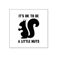 "It's OK To Be A Little Nuts Square Sticker 3"" x 3"""