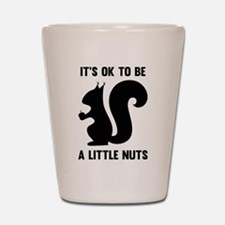 It's OK To Be A Little Nuts Shot Glass