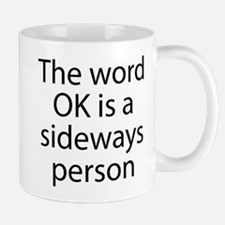 The Word OK Is A Sideways Person Mug