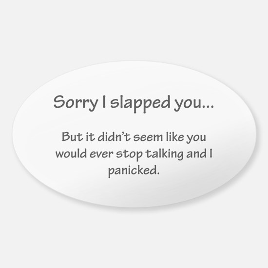 Sorry I slapped you... Sticker (Oval)