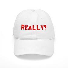 REALLY? Baseball Cap