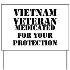 Vietnam Veteran Medicated For Your Prote Yard Sign