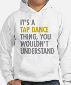 Its A Tap Dance Thing Hoodie