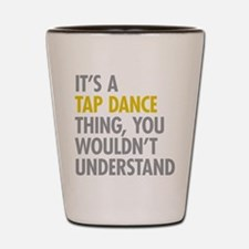 Its A Tap Dance Thing Shot Glass